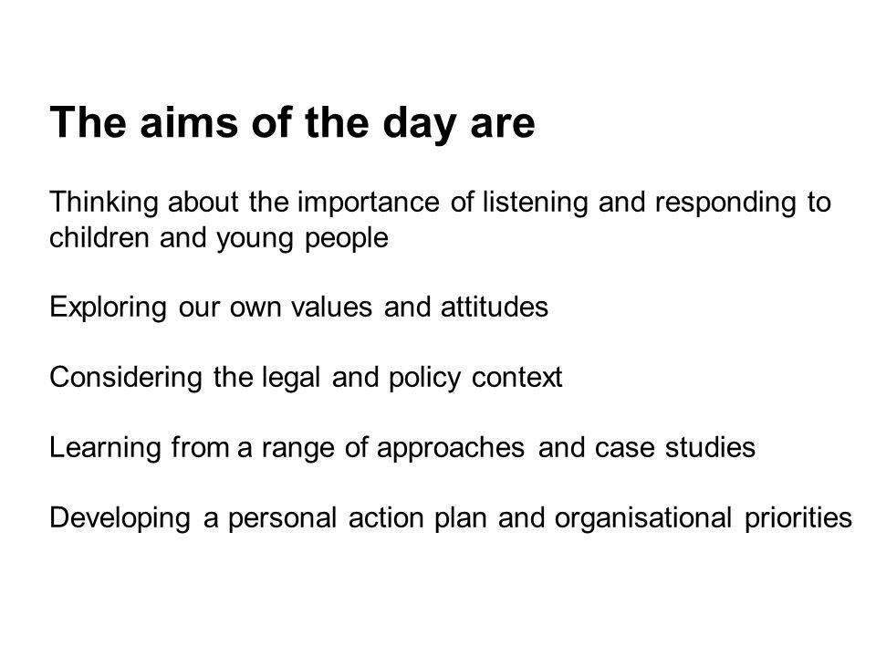 The aims of the day are Thinking about the importance of listening and responding to children and young people.