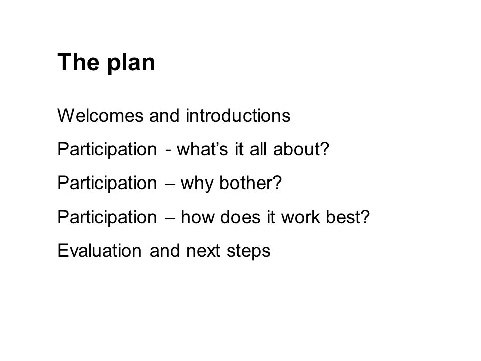 The plan Welcomes and introductions