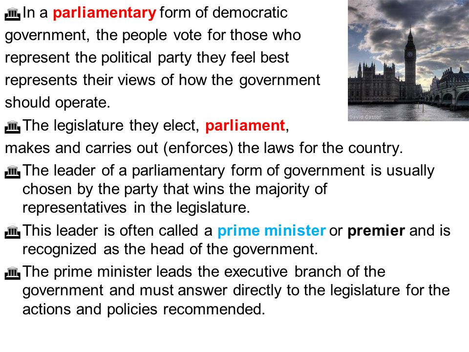 In a parliamentary form of democratic