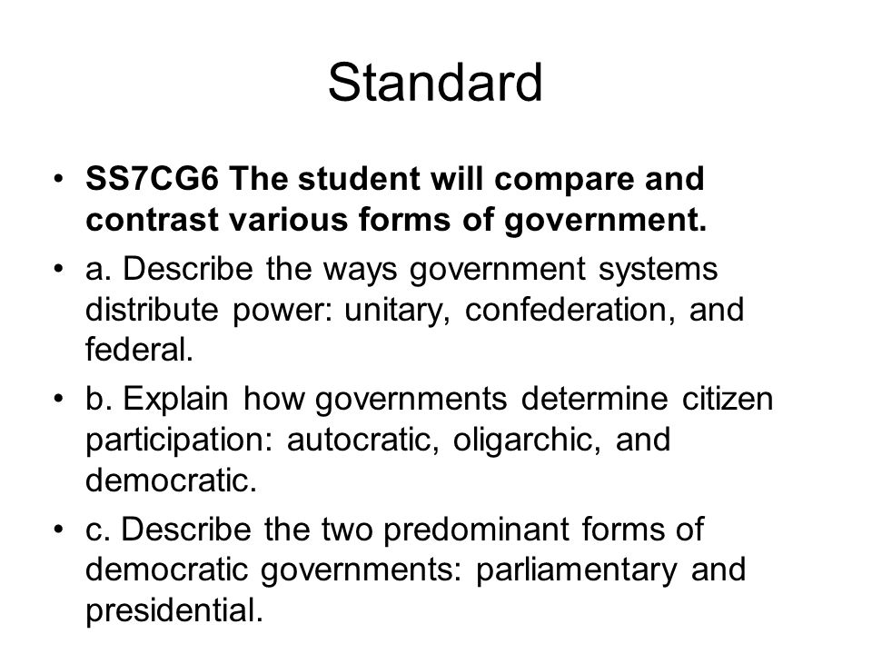 Standard SS7CG6 The student will compare and contrast various forms of government.