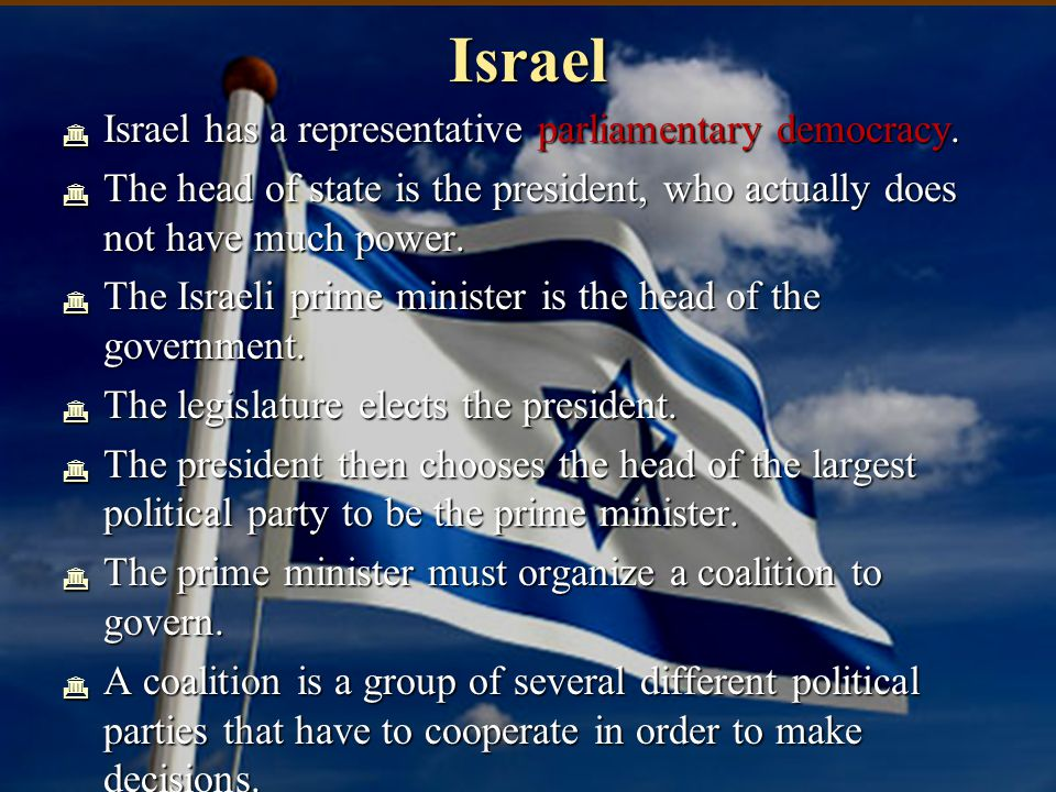 Israel Israel has a representative parliamentary democracy.