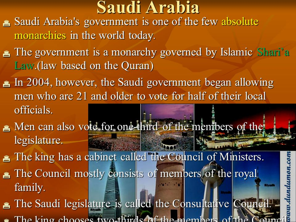 Saudi Arabia Saudi Arabia s government is one of the few absolute monarchies in the world today.