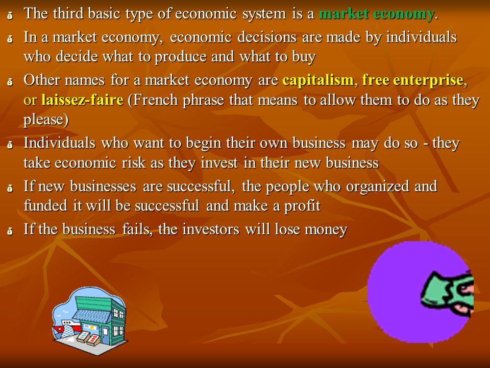 The third basic type of economic system is a market economy.