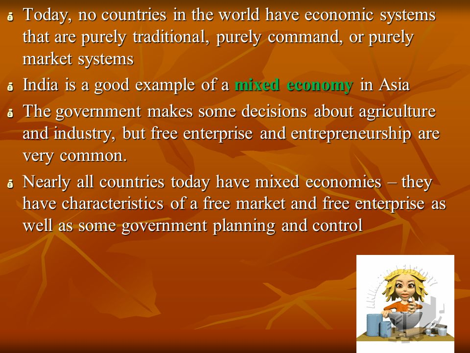 Today, no countries in the world have economic systems that are purely traditional, purely command, or purely market systems