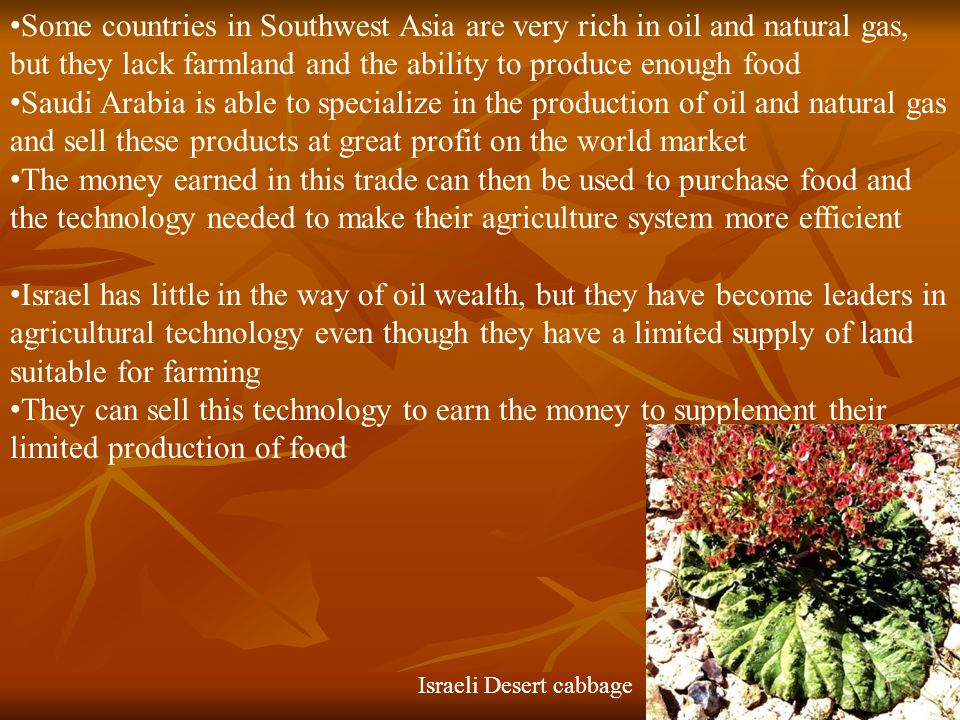 Some countries in Southwest Asia are very rich in oil and natural gas, but they lack farmland and the ability to produce enough food