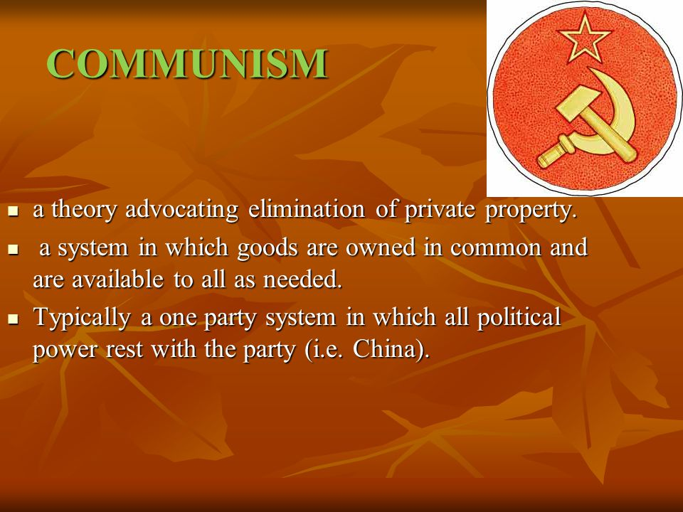 COMMUNISM a theory advocating elimination of private property.