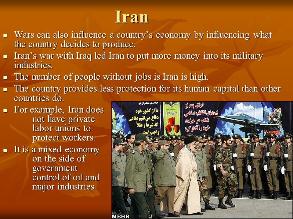 Iran Wars can also influence a country's economy by influencing what the country decides to produce.