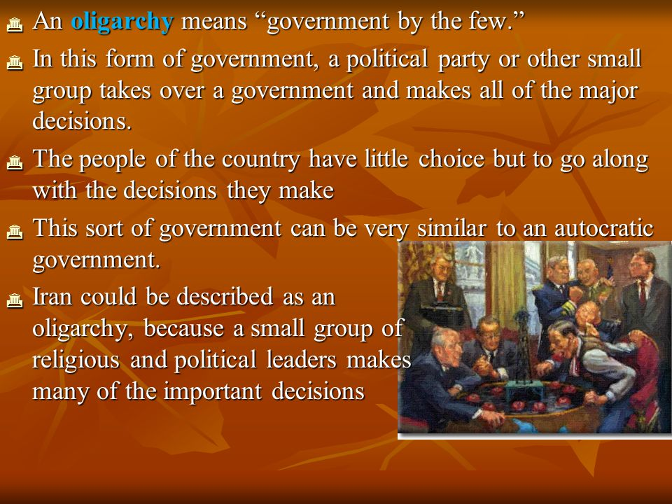 An oligarchy means government by the few.