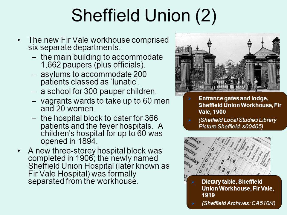 Sheffield Union (2) The new Fir Vale workhouse comprised six separate departments: the main building to accommodate 1,662 paupers (plus officials).