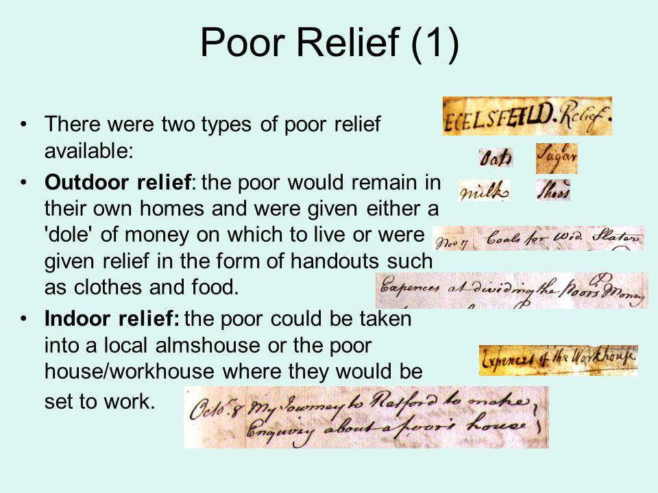 Poor Relief (1) There were two types of poor relief available: