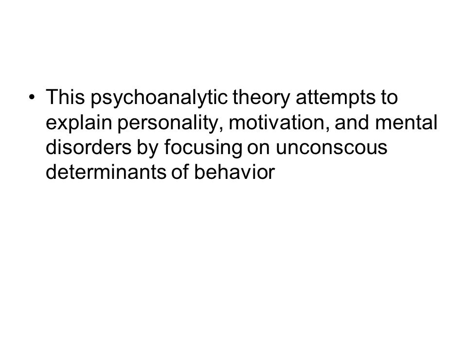 This psychoanalytic theory attempts to explain personality, motivation, and mental disorders by focusing on unconscous determinants of behavior