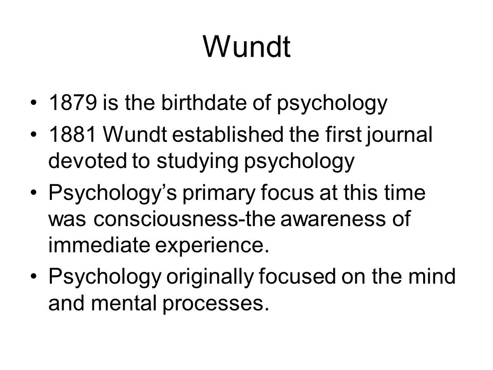 Wundt 1879 is the birthdate of psychology