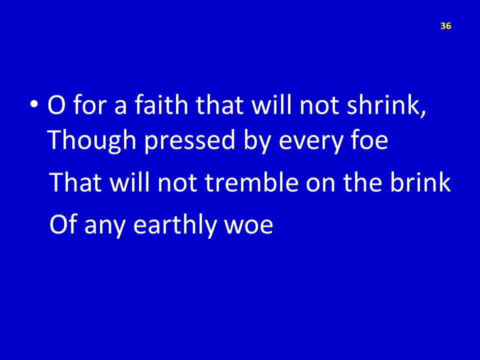O for a faith that will not shrink, Though pressed by every foe