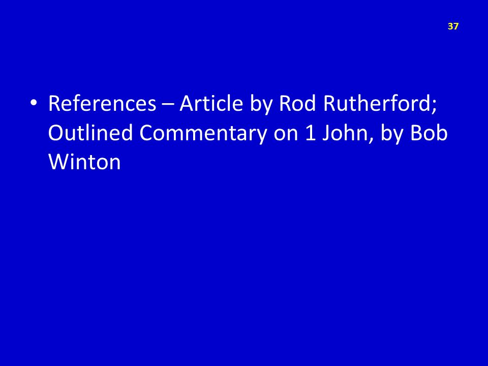 References – Article by Rod Rutherford; Outlined Commentary on 1 John, by Bob Winton