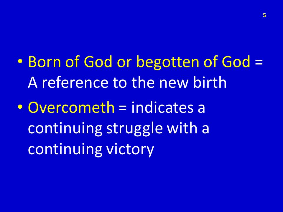 Born of God or begotten of God = A reference to the new birth
