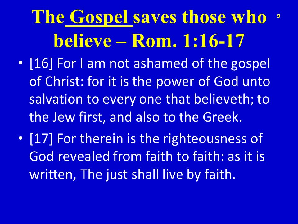 The Gospel saves those who believe – Rom. 1:16-17