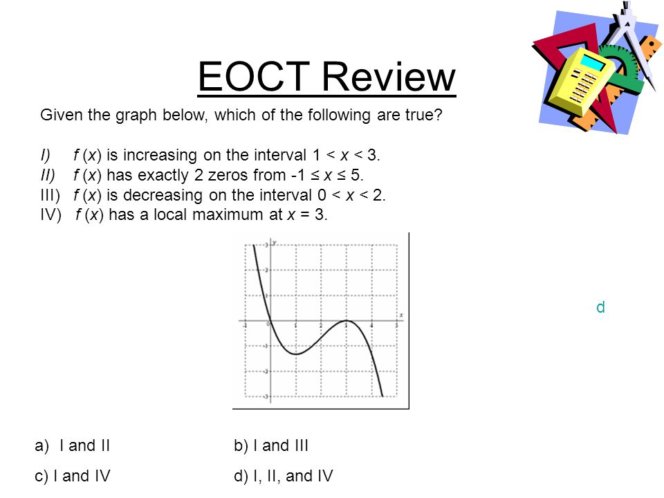 EOCT Review Given the graph below, which of the following are true