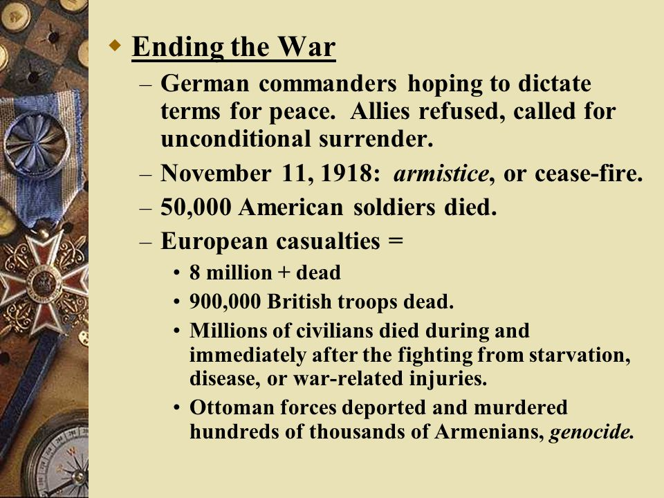 Ending the War German commanders hoping to dictate terms for peace. Allies refused, called for unconditional surrender.