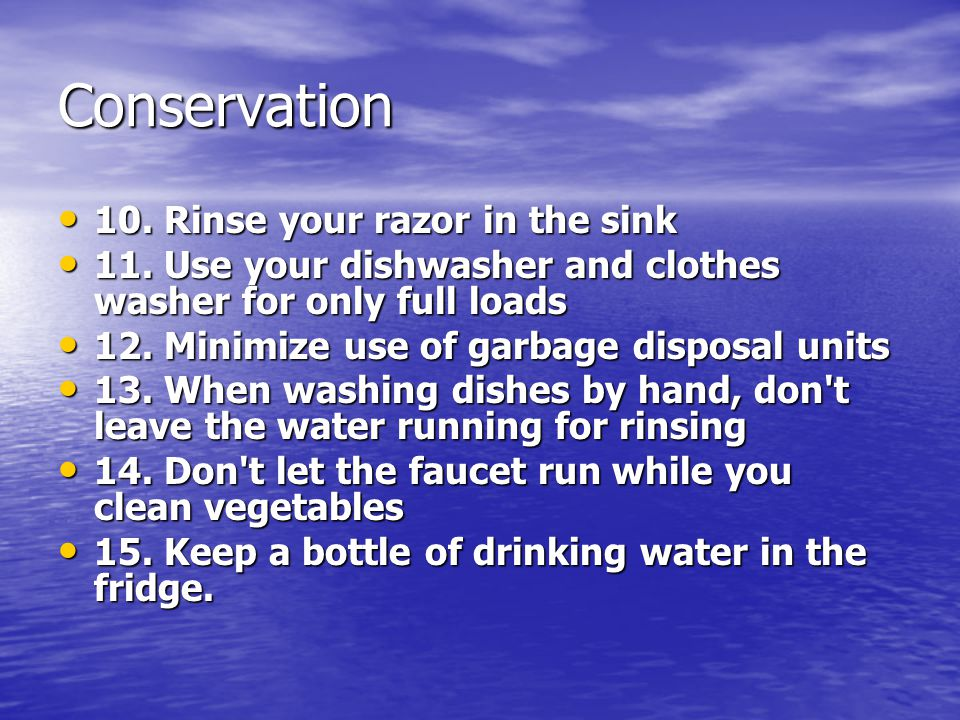 Conservation 10. Rinse your razor in the sink
