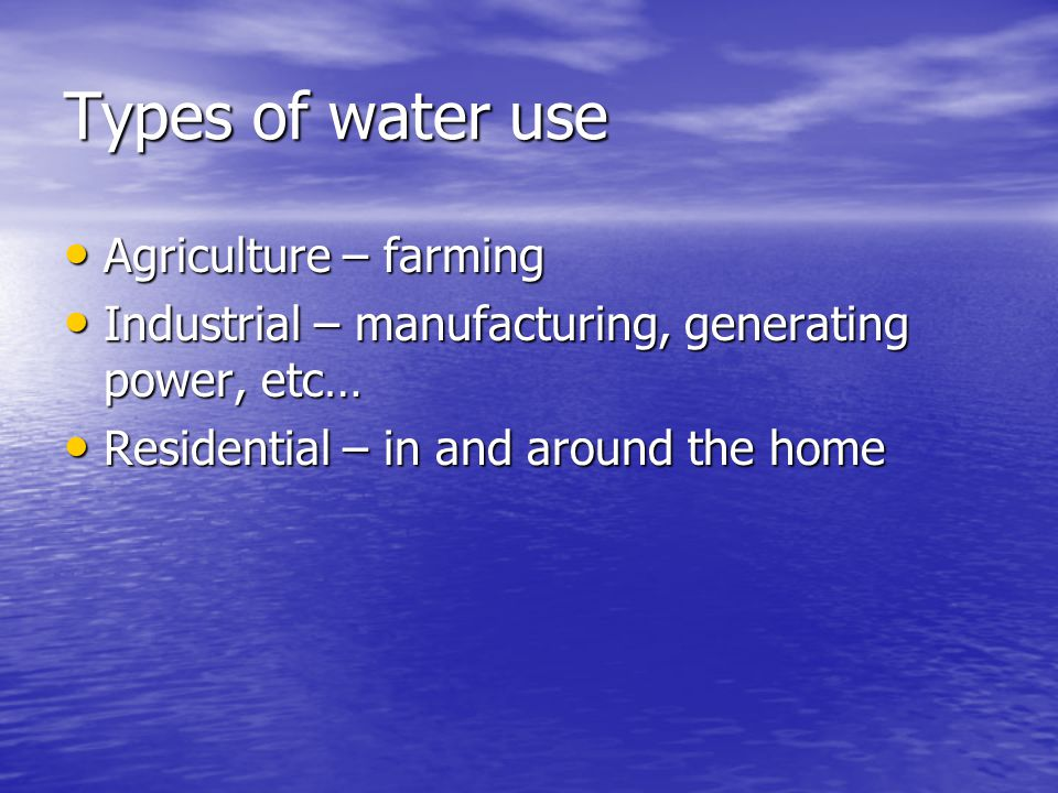 Types of water use Agriculture – farming