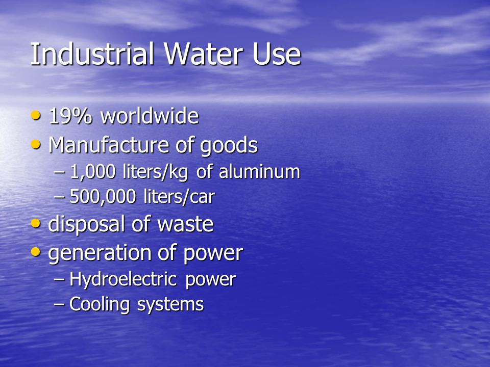 Industrial Water Use 19% worldwide Manufacture of goods