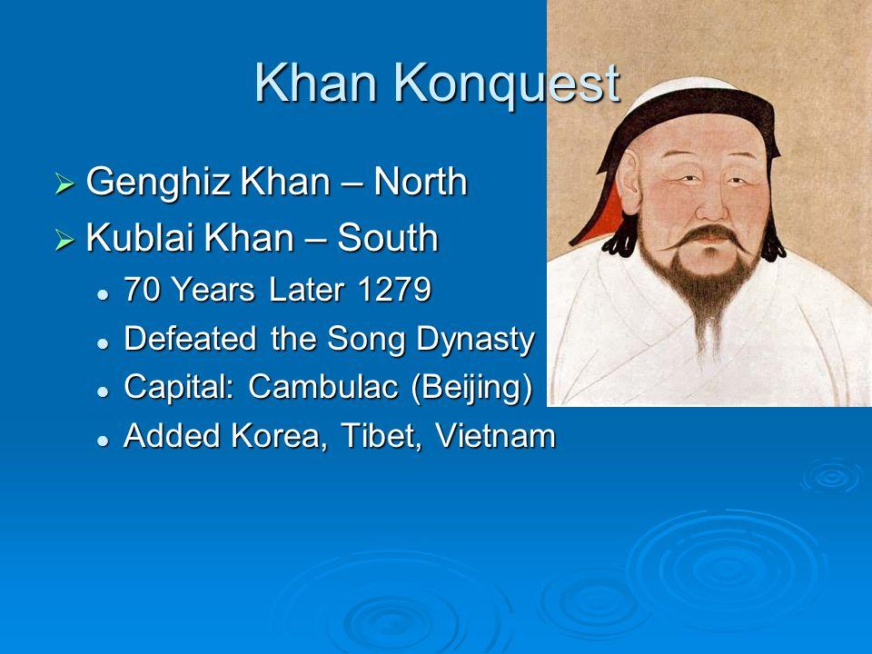 Khan Konquest Genghiz Khan – North Kublai Khan – South