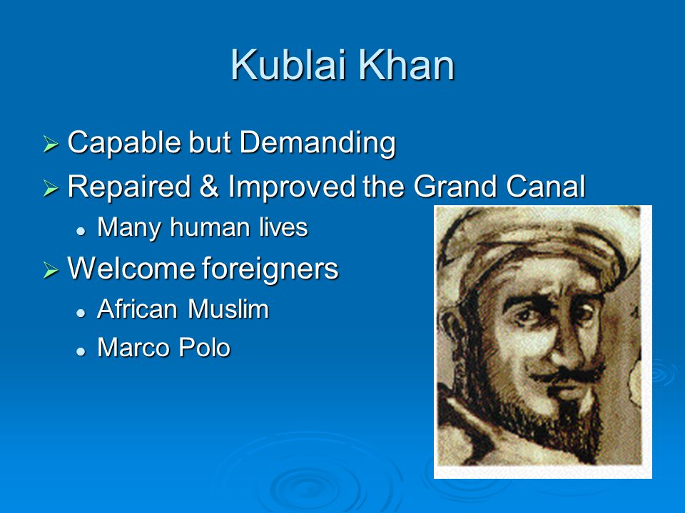 Kublai Khan Capable but Demanding Repaired & Improved the Grand Canal