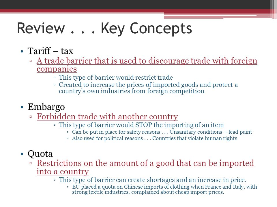 Review . . . Key Concepts Tariff – tax Embargo Quota