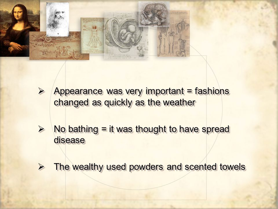 Appearance was very important = fashions changed as quickly as the weather
