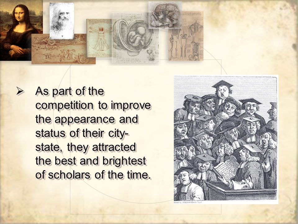 As part of the competition to improve the appearance and status of their city-state, they attracted the best and brightest of scholars of the time.