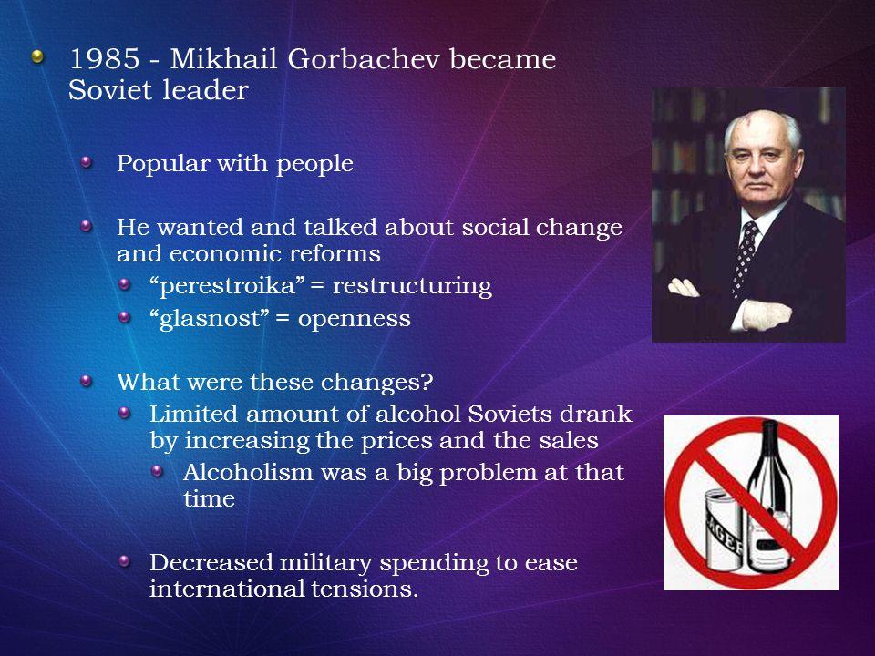 1985 - Mikhail Gorbachev became Soviet leader