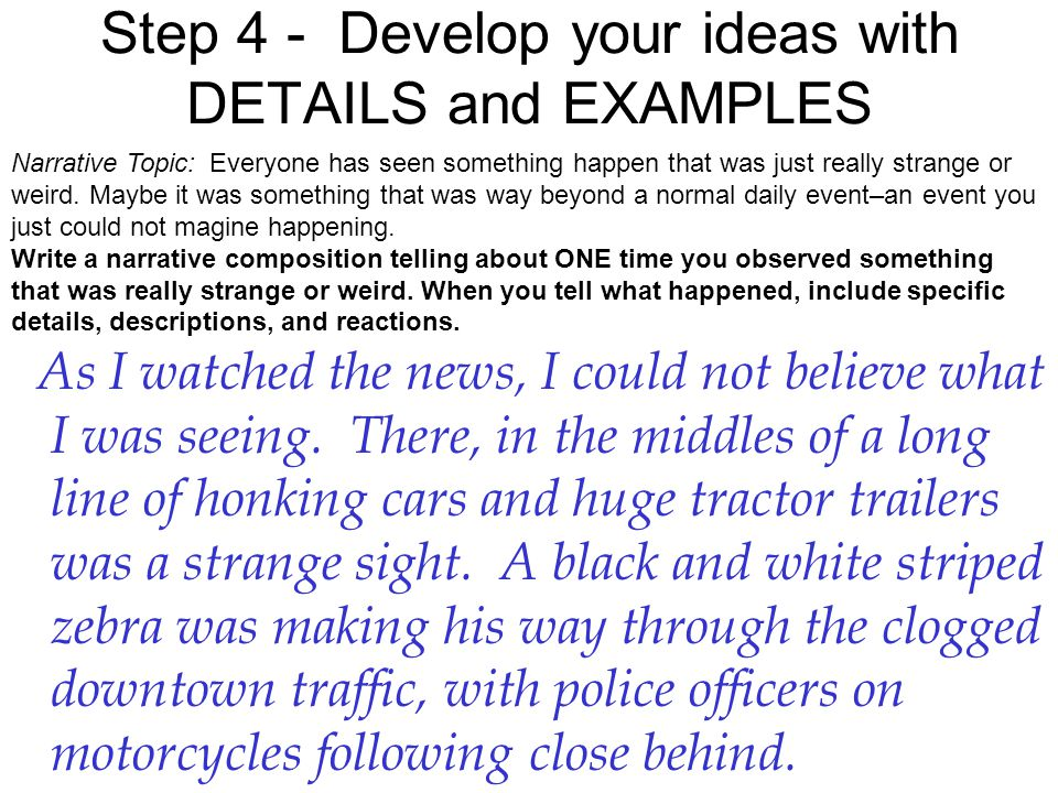 Step 4 - Develop your ideas with DETAILS and EXAMPLES