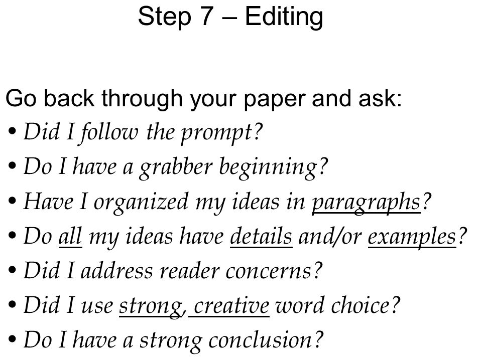 Step 7 – Editing Go back through your paper and ask: