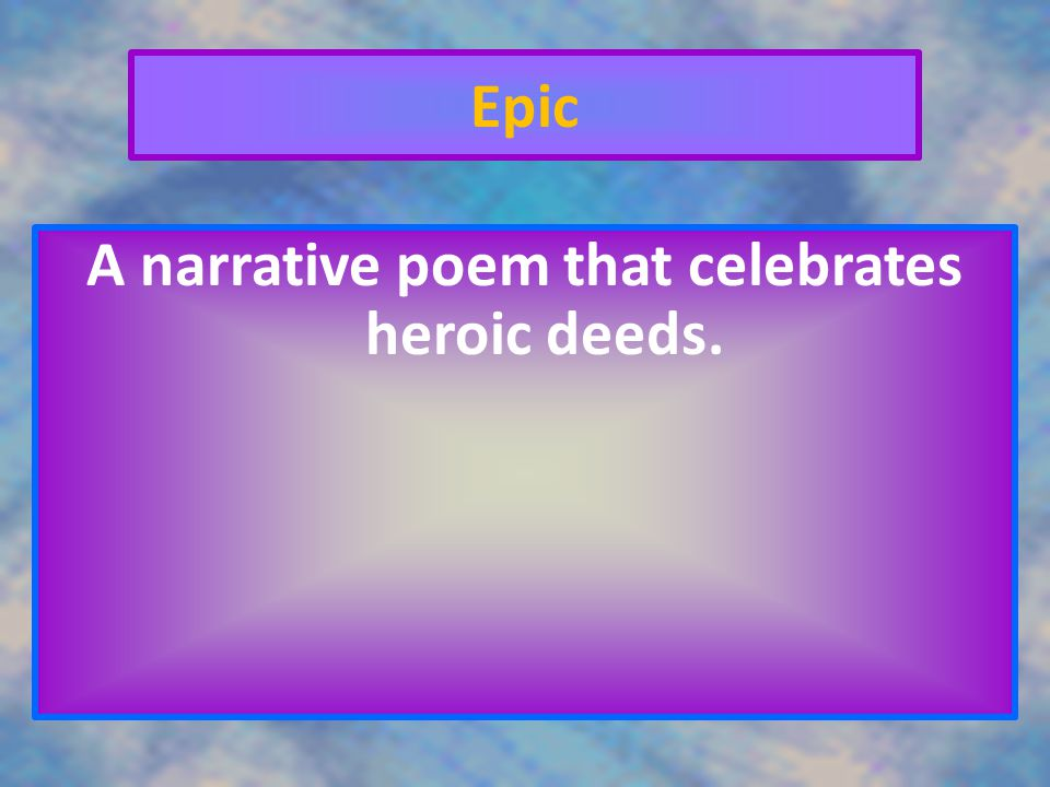 A narrative poem that celebrates heroic deeds.
