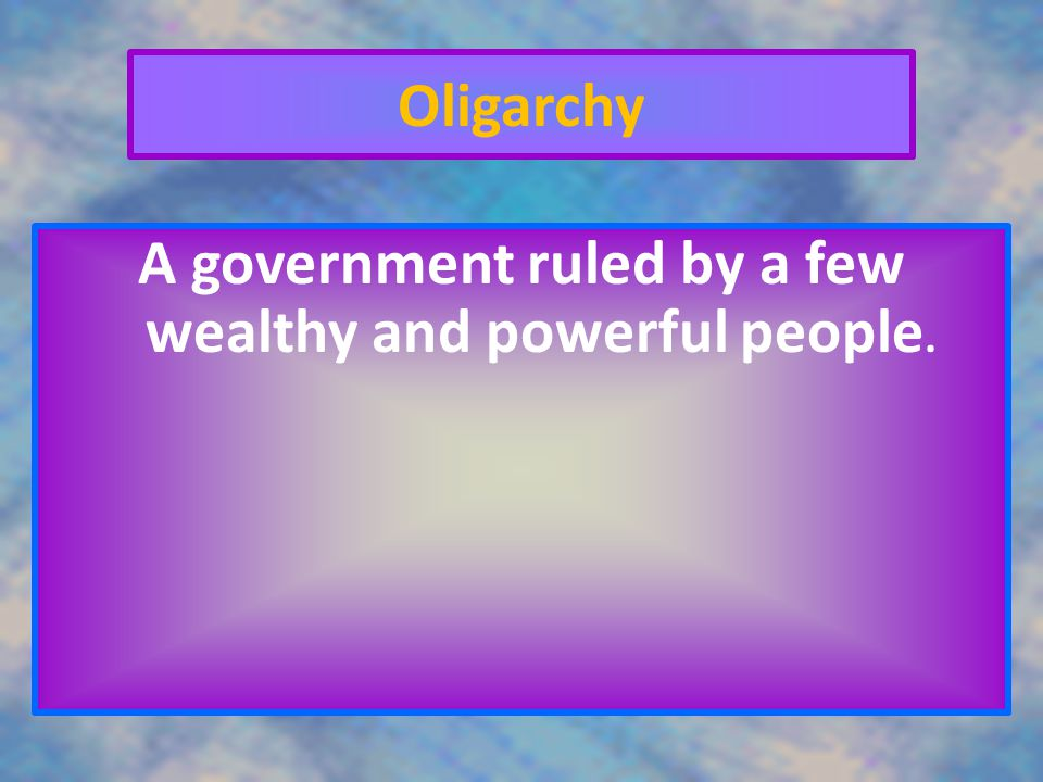 A government ruled by a few wealthy and powerful people.