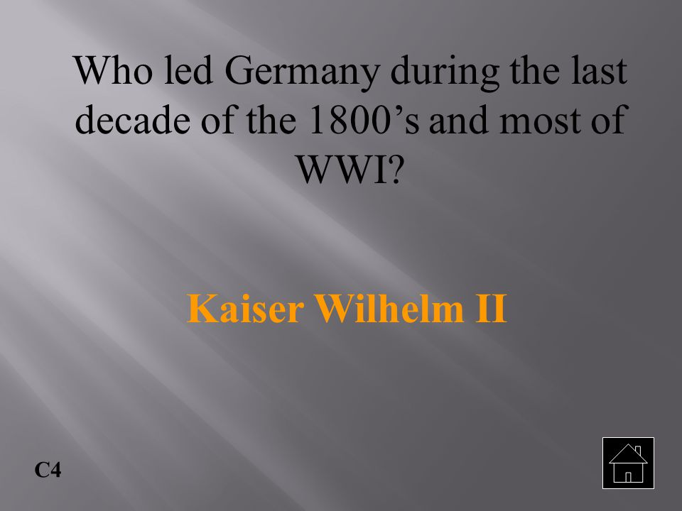 Who led Germany during the last decade of the 1800's and most of WWI