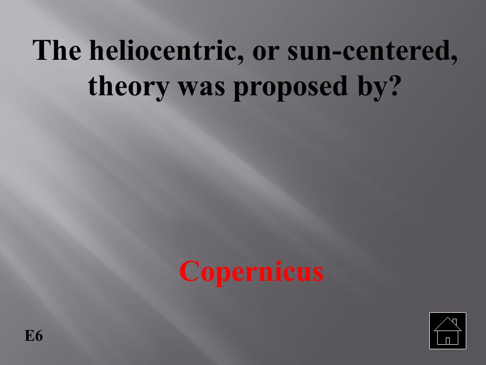 The heliocentric, or sun-centered, theory was proposed by