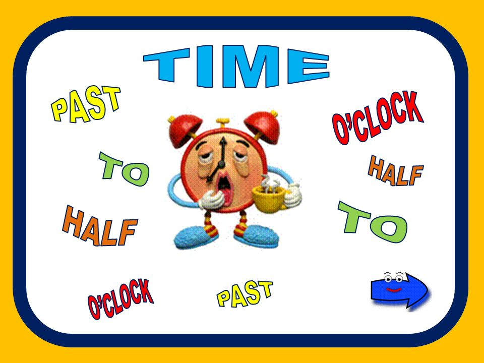 TIME PAST O'CLOCK TO HALF TO HALF O'CLOCK PAST