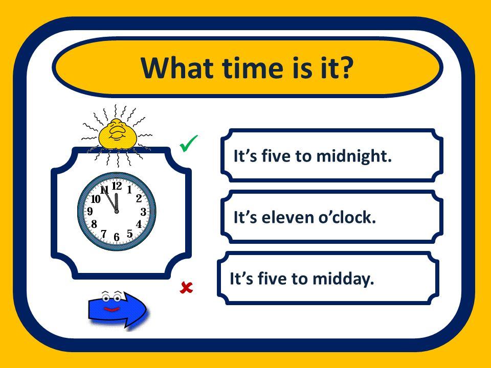 What time is it   It's five to midnight. It's eleven o'clock.
