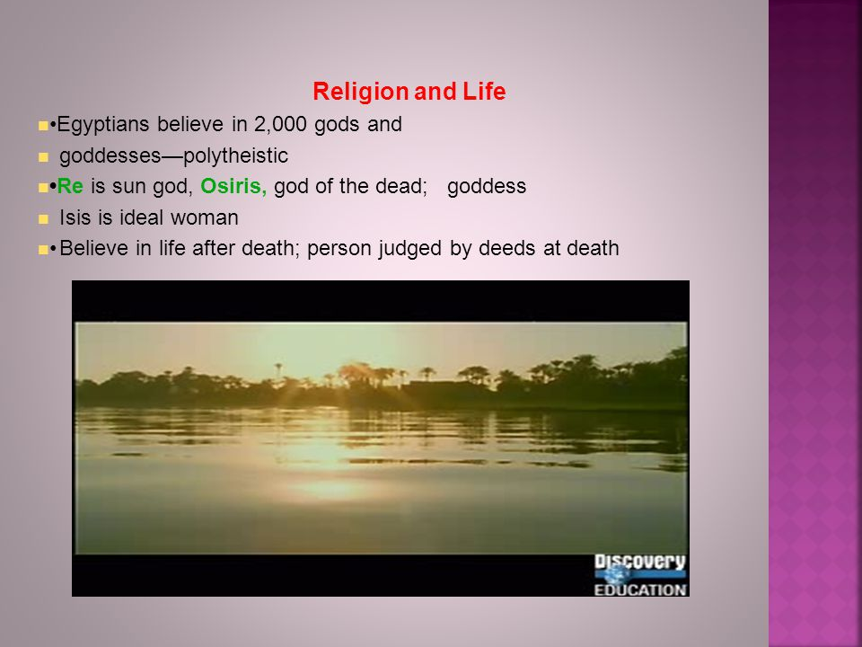 Religion and Life •Egyptians believe in 2,000 gods and