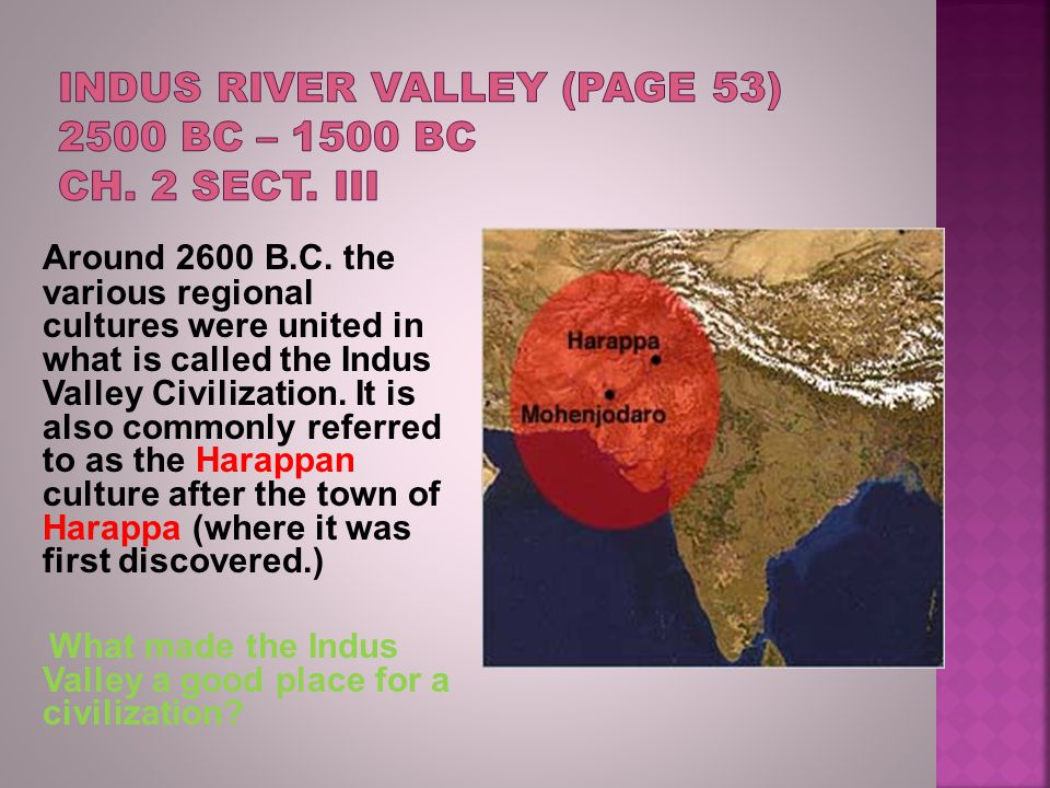 Indus River Valley (page 53) 2500 BC – 1500 BC Ch. 2 Sect. III