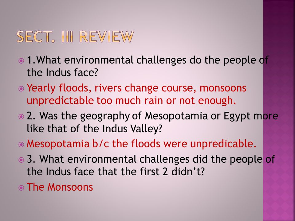 Sect. III Review 1.What environmental challenges do the people of the Indus face