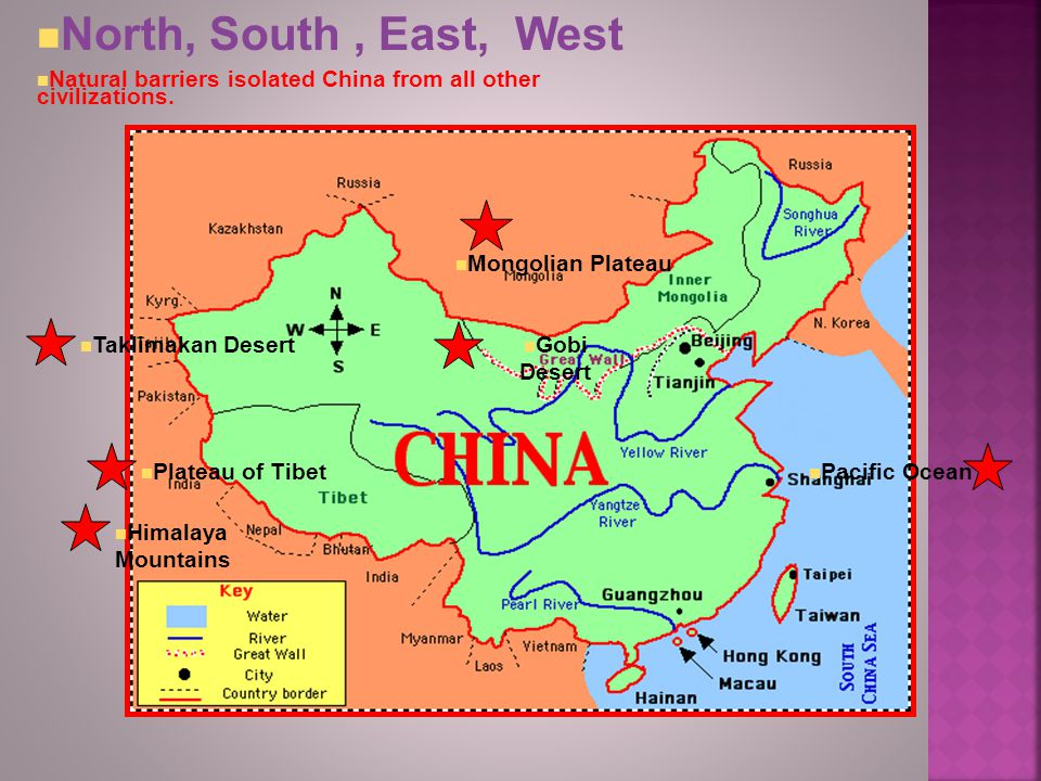 North, South , East, West Natural barriers isolated China from all other civilizations. Mongolian Plateau.
