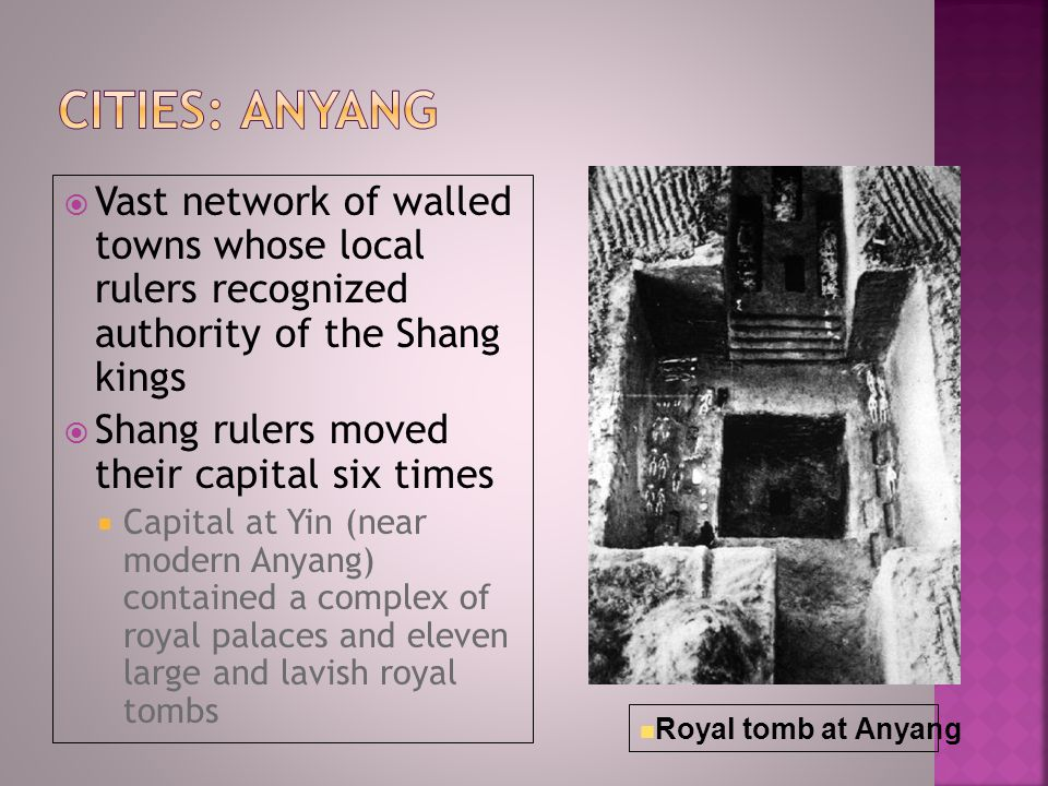 Cities: Anyang Vast network of walled towns whose local rulers recognized authority of the Shang kings.