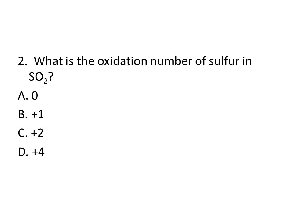 2. What is the oxidation number of sulfur in SO2