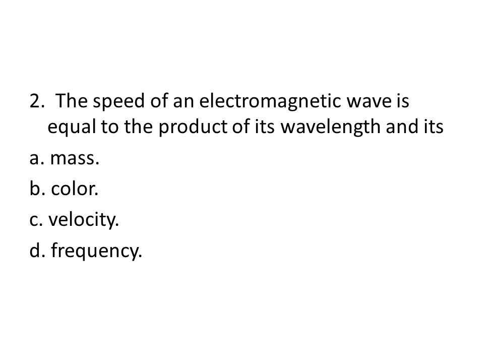 2. The speed of an electromagnetic wave is equal to the product of its wavelength and its