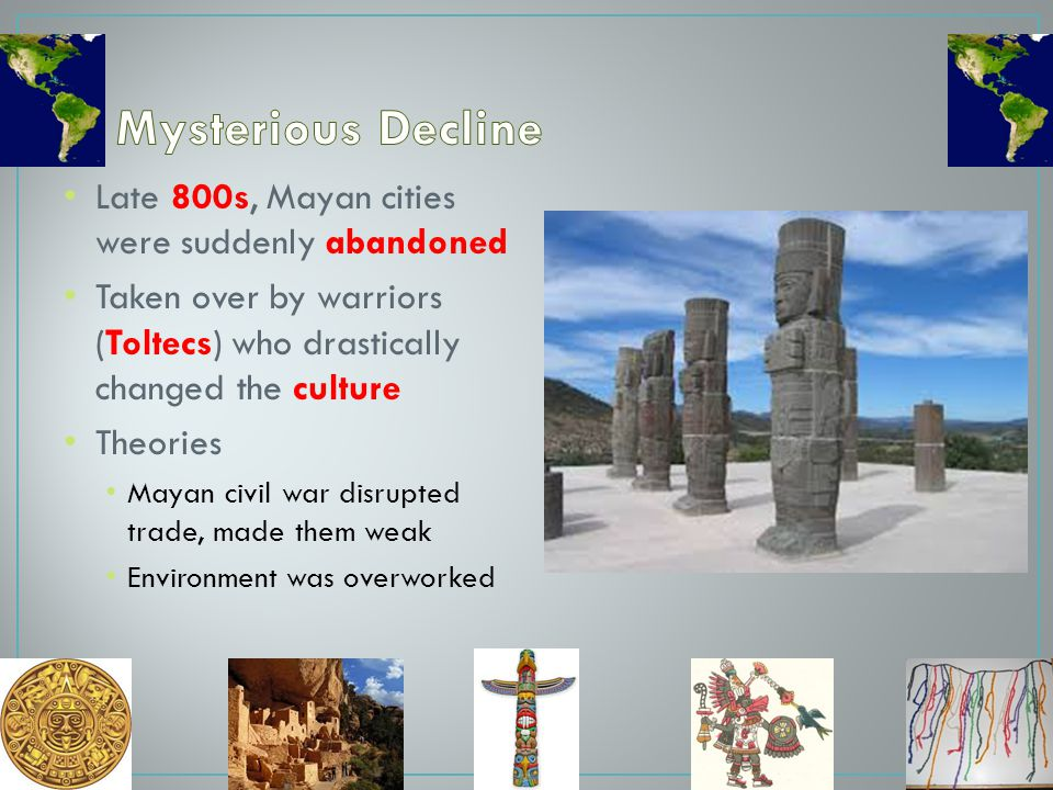 Mysterious Decline Late 800s, Mayan cities were suddenly abandoned