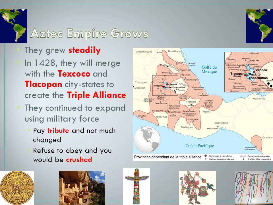 Aztec Empire Grows They grew steadily