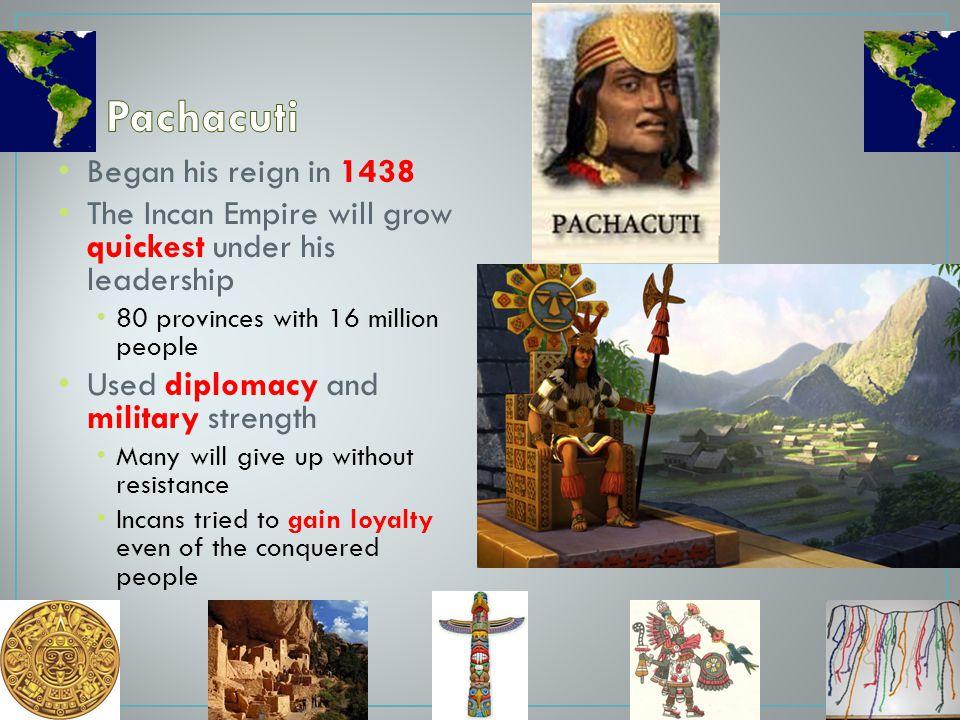 Pachacuti Began his reign in 1438