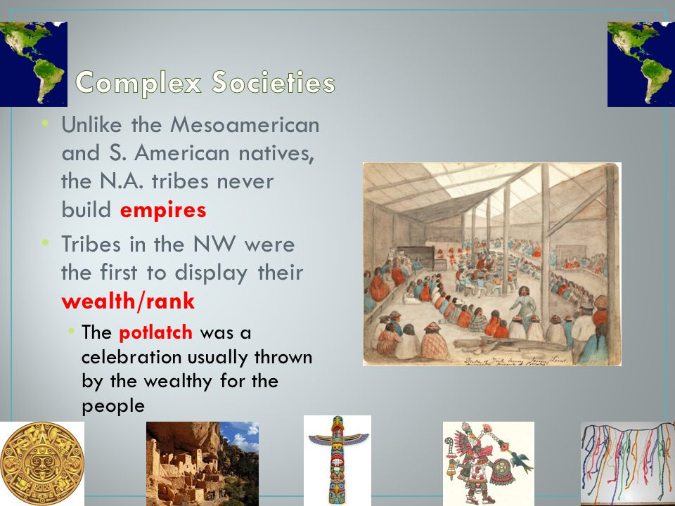 Complex Societies Unlike the Mesoamerican and S. American natives, the N.A. tribes never build empires.